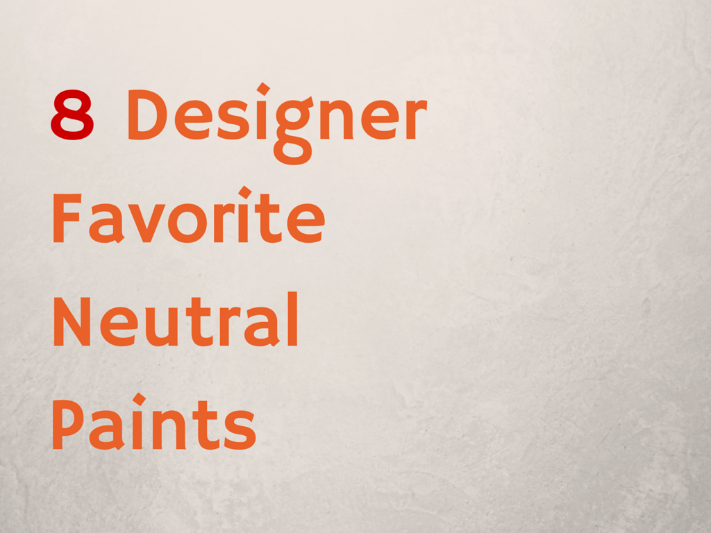 Designers Favorite Neutral Paint Colors 8 designers favorite neutral paints | osprey homes